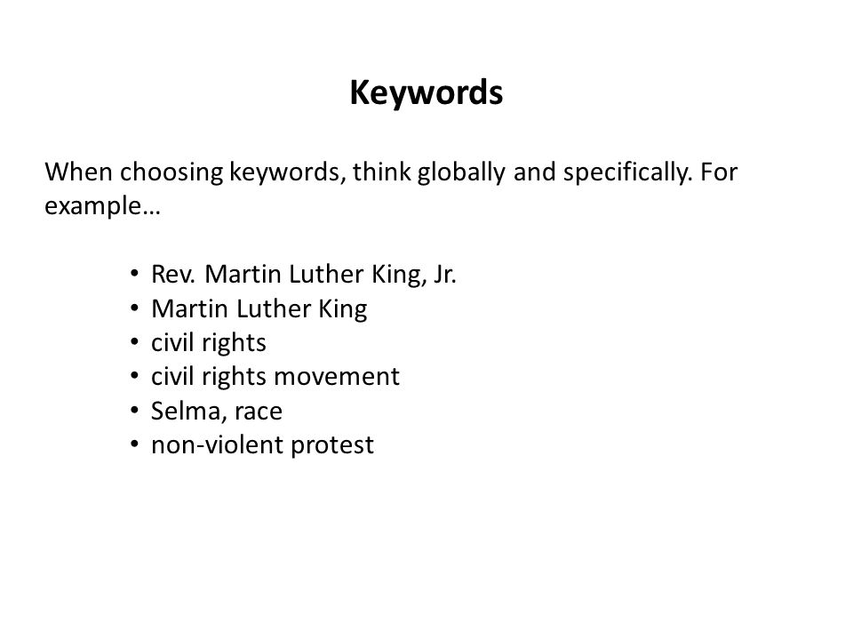 Keywords When choosing keywords, think globally and specifically. For example… Rev. Martin Luther King, Jr.