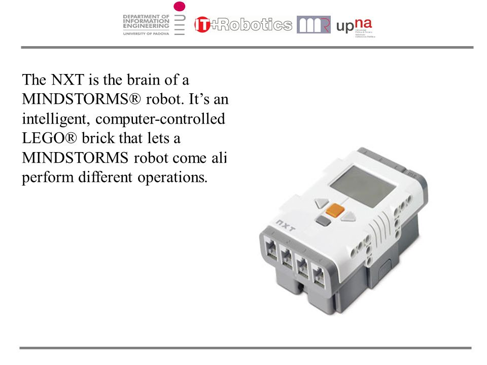 The NXT is the brain of a MINDSTORMS® robot