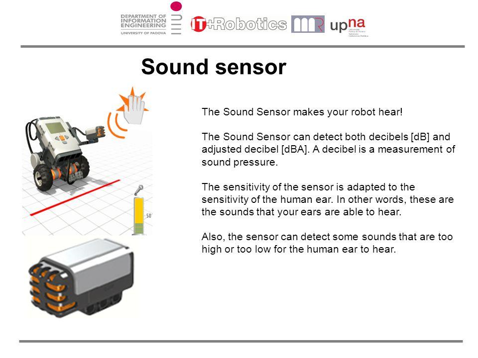 Sound sensor The Sound Sensor makes your robot hear!