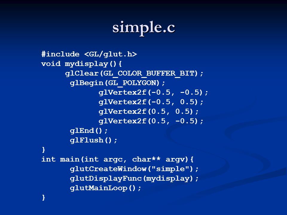 simple.c #include <GL/glut.h> void mydisplay(){