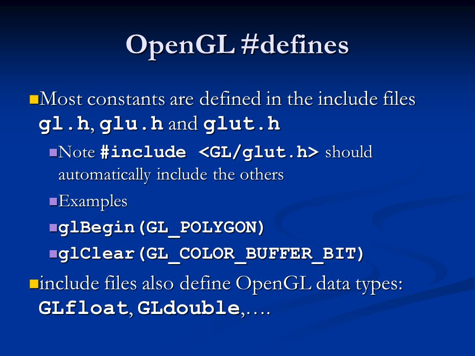 OpenGL #defines Most constants are defined in the include files gl.h, glu.h and glut.h.