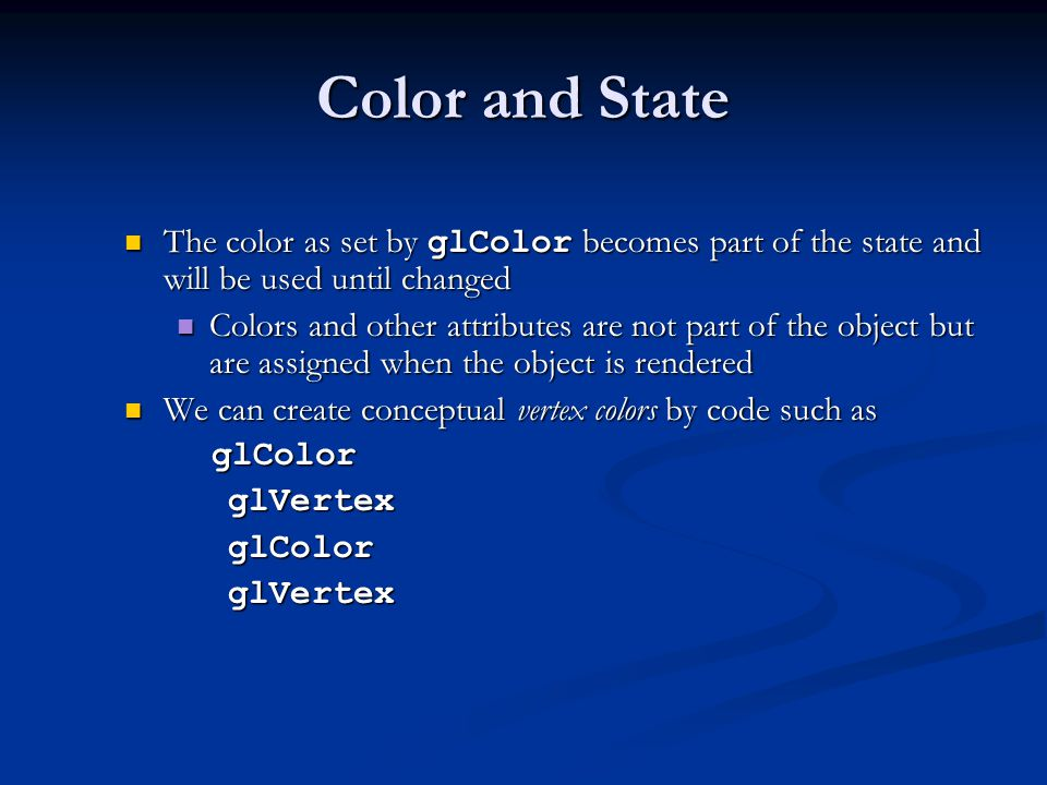 Color and State The color as set by glColor becomes part of the state and will be used until changed.