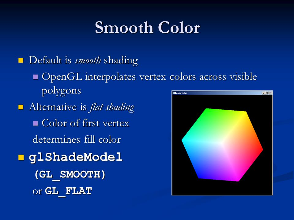 Smooth Color glShadeModel Default is smooth shading