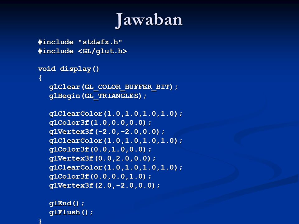 Jawaban #include stdafx.h #include <GL/glut.h> void display()