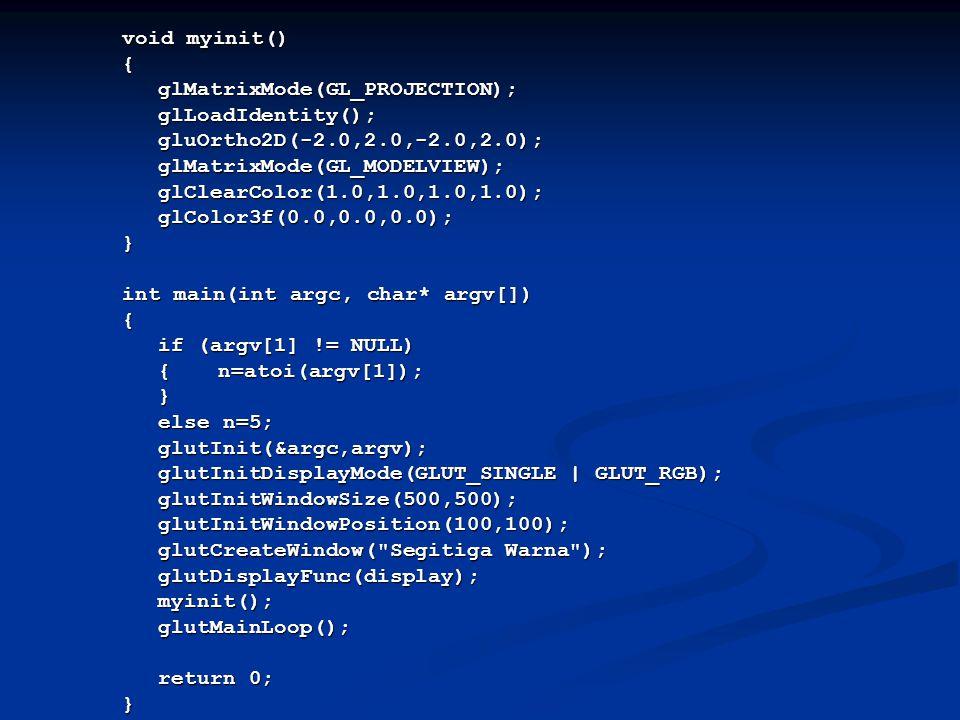 void myinit() { glMatrixMode(GL_PROJECTION); glLoadIdentity(); gluOrtho2D(-2.0,2.0,-2.0,2.0); glMatrixMode(GL_MODELVIEW);