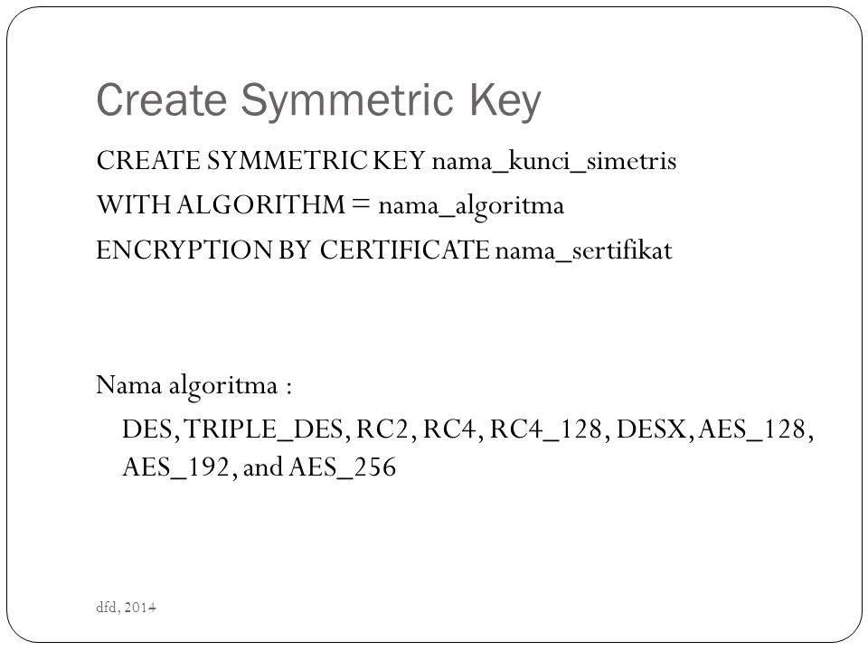 Create Symmetric Key CREATE SYMMETRIC KEY nama_kunci_simetris