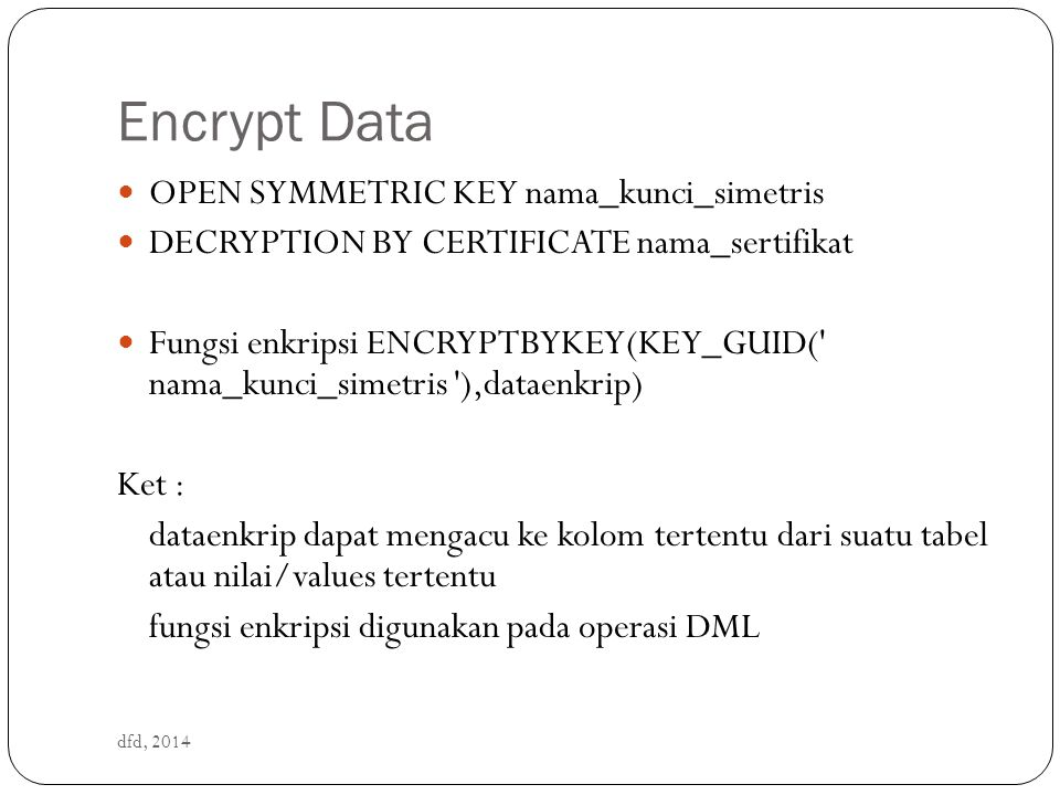 Encrypt Data OPEN SYMMETRIC KEY nama_kunci_simetris