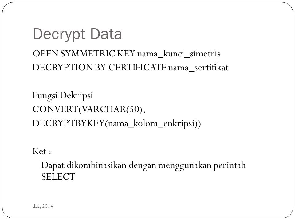 Decrypt Data OPEN SYMMETRIC KEY nama_kunci_simetris