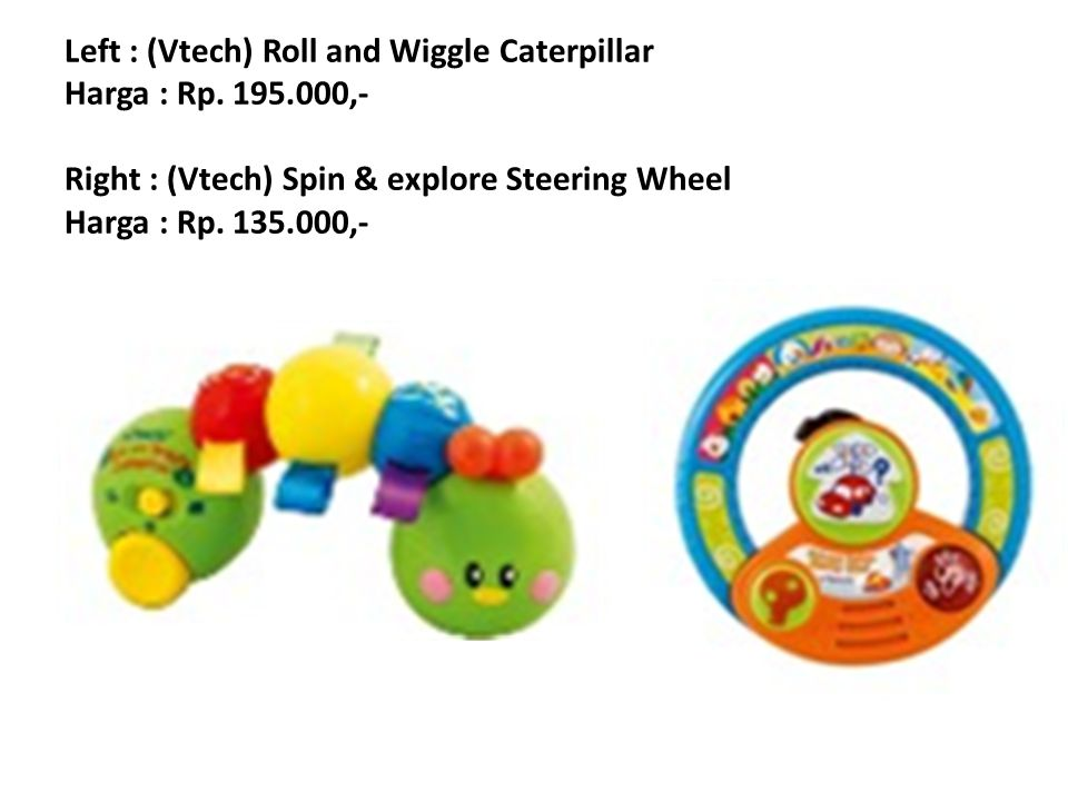 Left : (Vtech) Roll and Wiggle Caterpillar Harga : Rp. 195