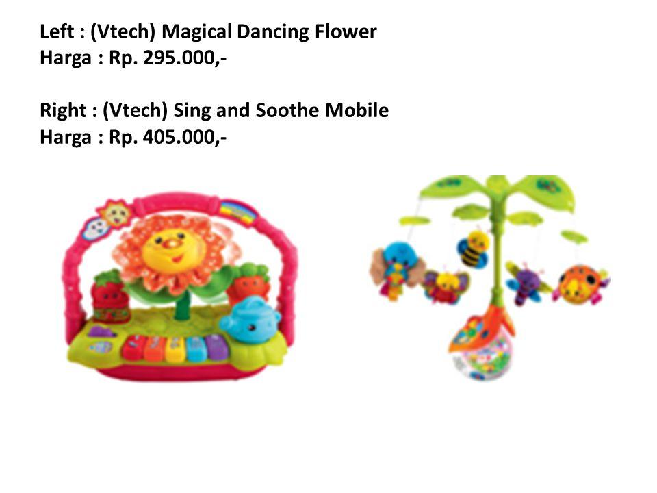 Left : (Vtech) Magical Dancing Flower Harga : Rp. 295