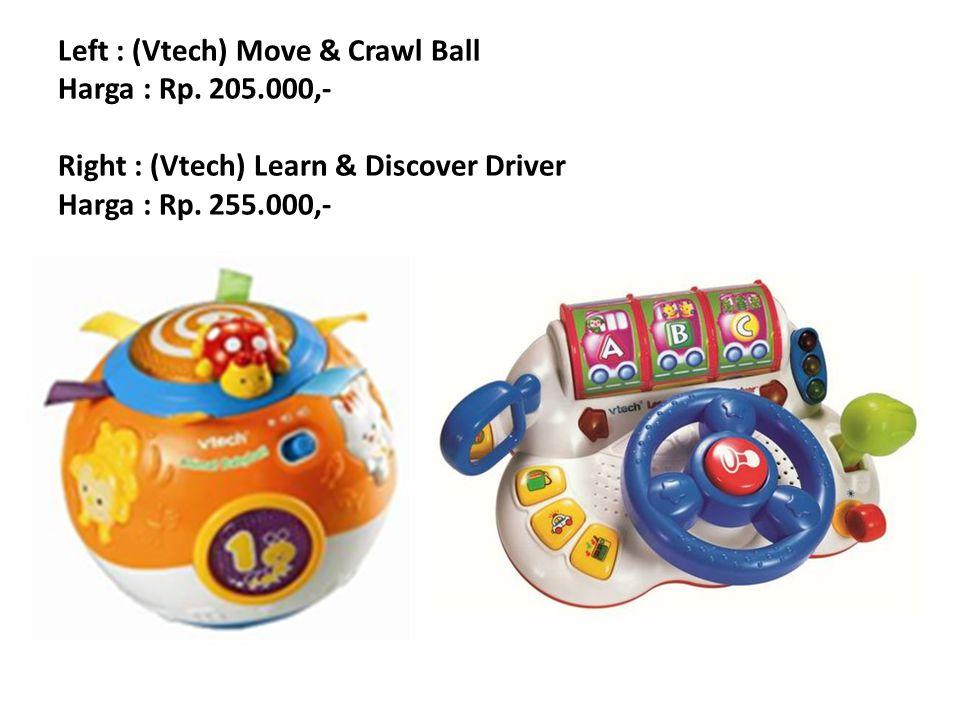 Left : (Vtech) Move & Crawl Ball Harga : Rp. 205