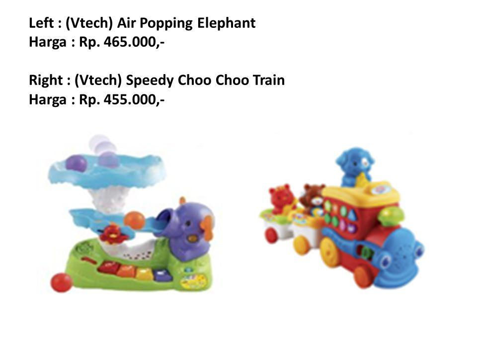 Left : (Vtech) Air Popping Elephant Harga : Rp. 465