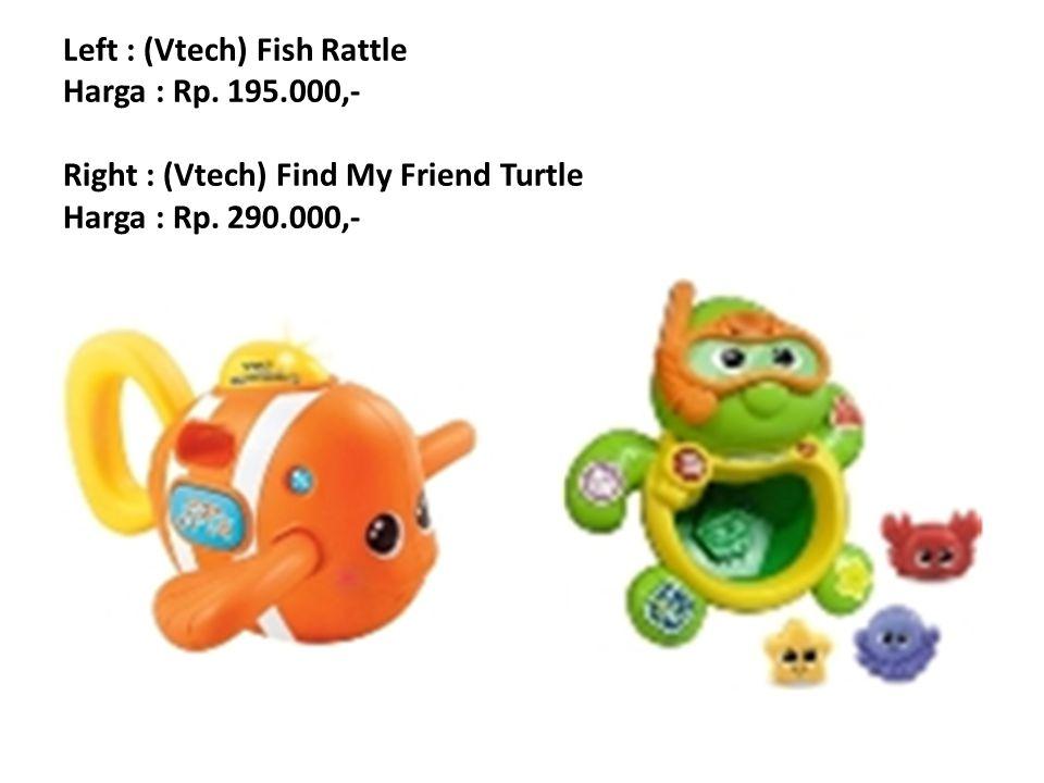 Left : (Vtech) Fish Rattle Harga : Rp. 195