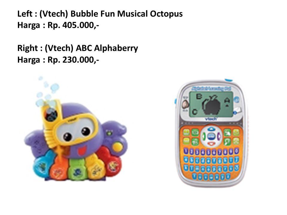 Left : (Vtech) Bubble Fun Musical Octopus Harga : Rp. 405