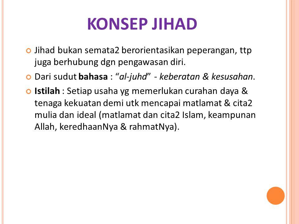 KONSEP JIHAD Jihad bukan semata2 berorientasikan peperangan, ttp juga berhubung dgn pengawasan diri.