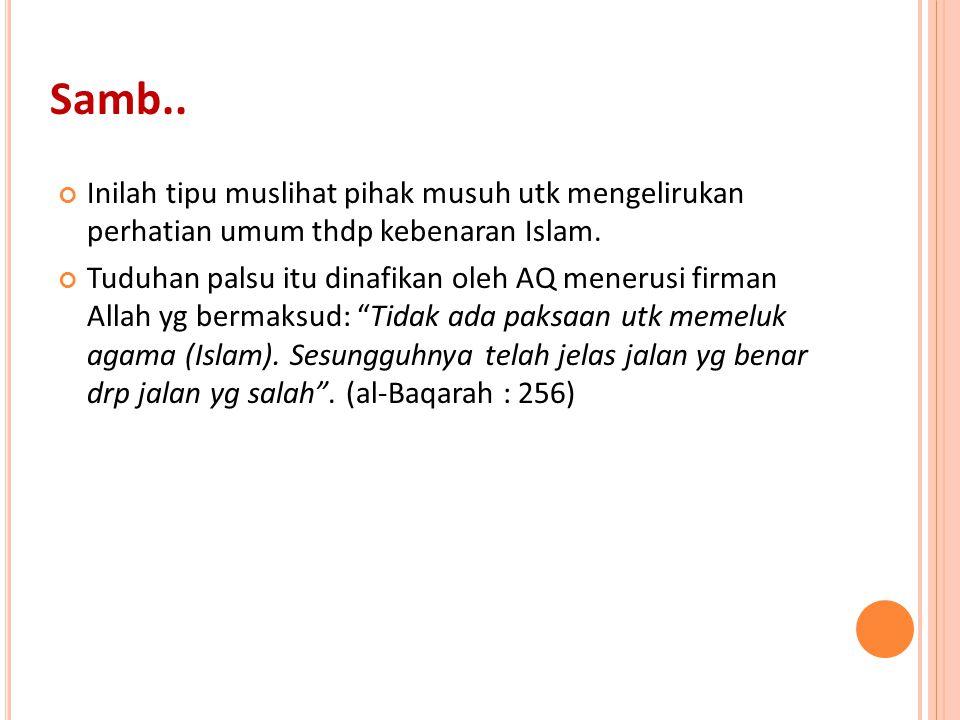 Samb.. Inilah tipu muslihat pihak musuh utk mengelirukan perhatian umum thdp kebenaran Islam.
