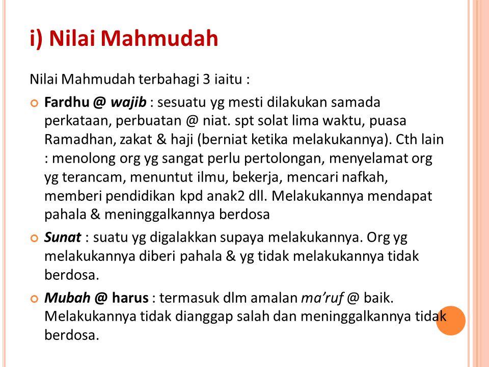 i) Nilai Mahmudah Nilai Mahmudah terbahagi 3 iaitu :