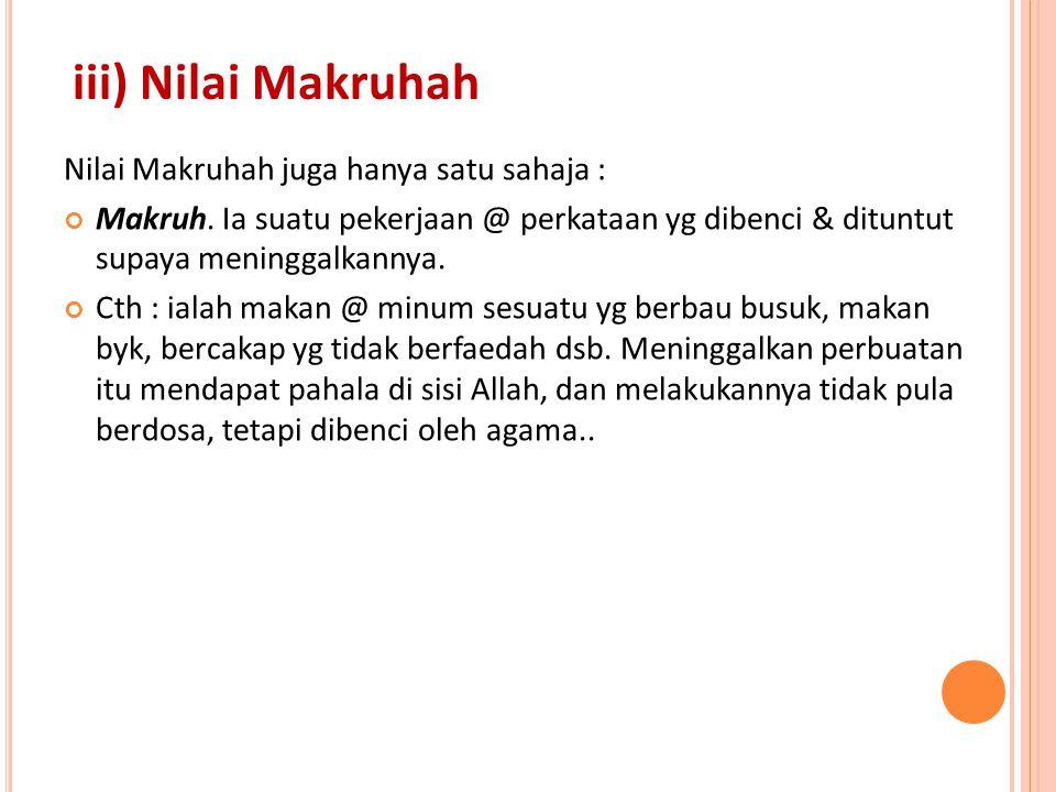 iii) Nilai Makruhah Nilai Makruhah juga hanya satu sahaja :
