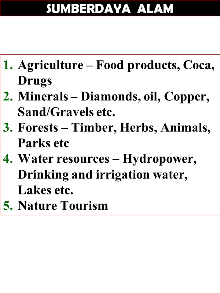 SUMBERDAYA ALAM Agriculture – Food products, Coca, Drugs. Minerals – Diamonds, oil, Copper, Sand/Gravels etc.