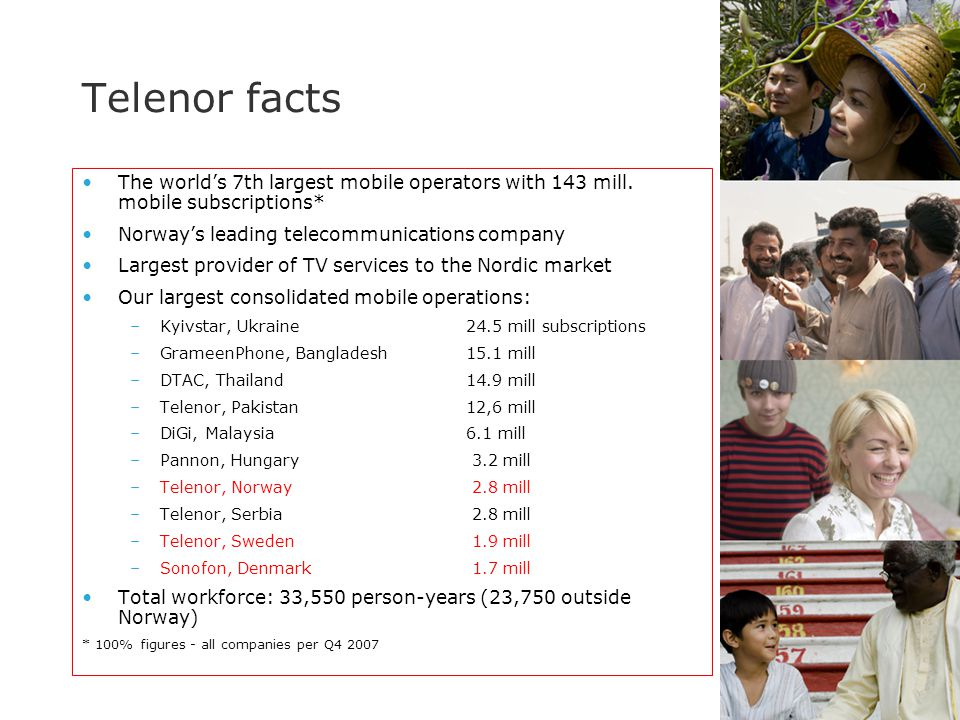 Telenor facts The world's 7th largest mobile operators with 143 mill. mobile subscriptions* Norway's leading telecommunications company.