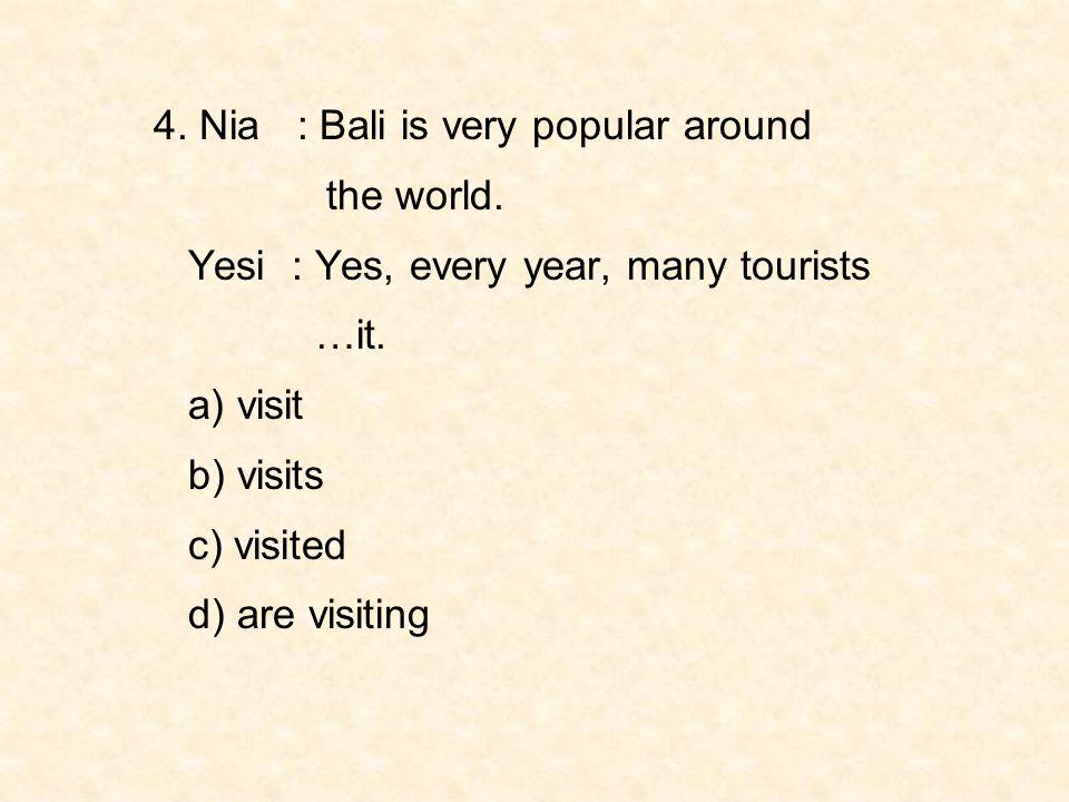 4. Nia : Bali is very popular around