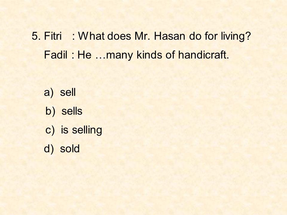 5. Fitri : What does Mr. Hasan do for living