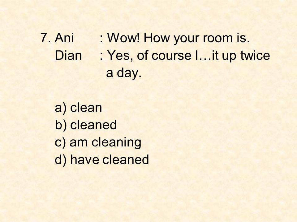 7. Ani : Wow! How your room is.