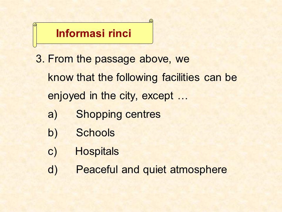 Informasi rinci 3. From the passage above, we. know that the following facilities can be. enjoyed in the city, except …