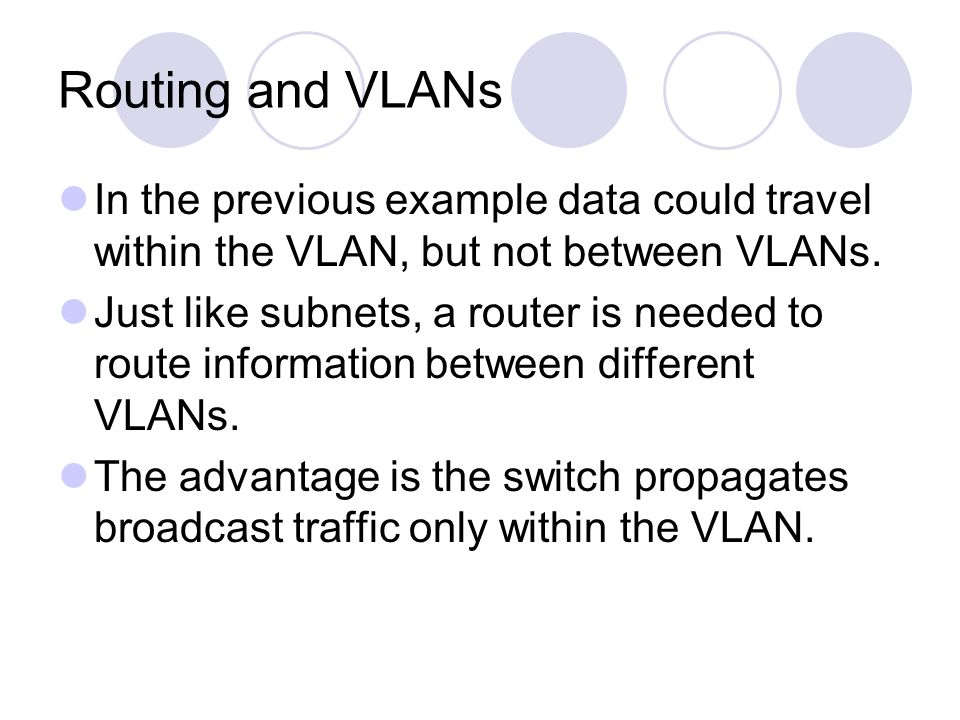 Routing and VLANs In the previous example data could travel within the VLAN, but not between VLANs.