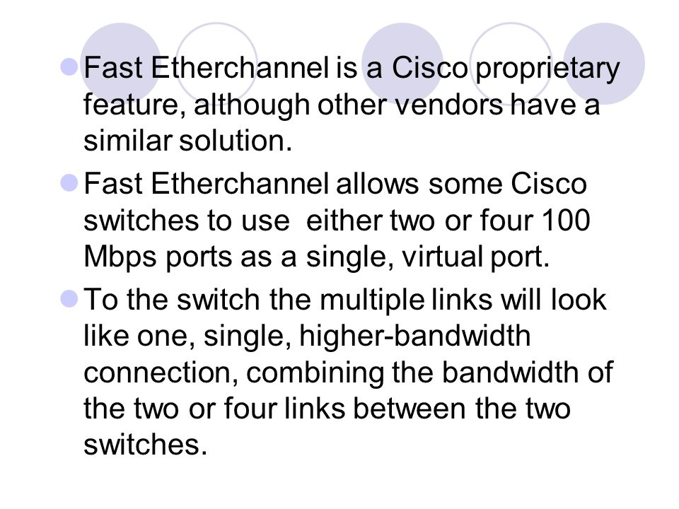 Fast Etherchannel is a Cisco proprietary feature, although other vendors have a similar solution.