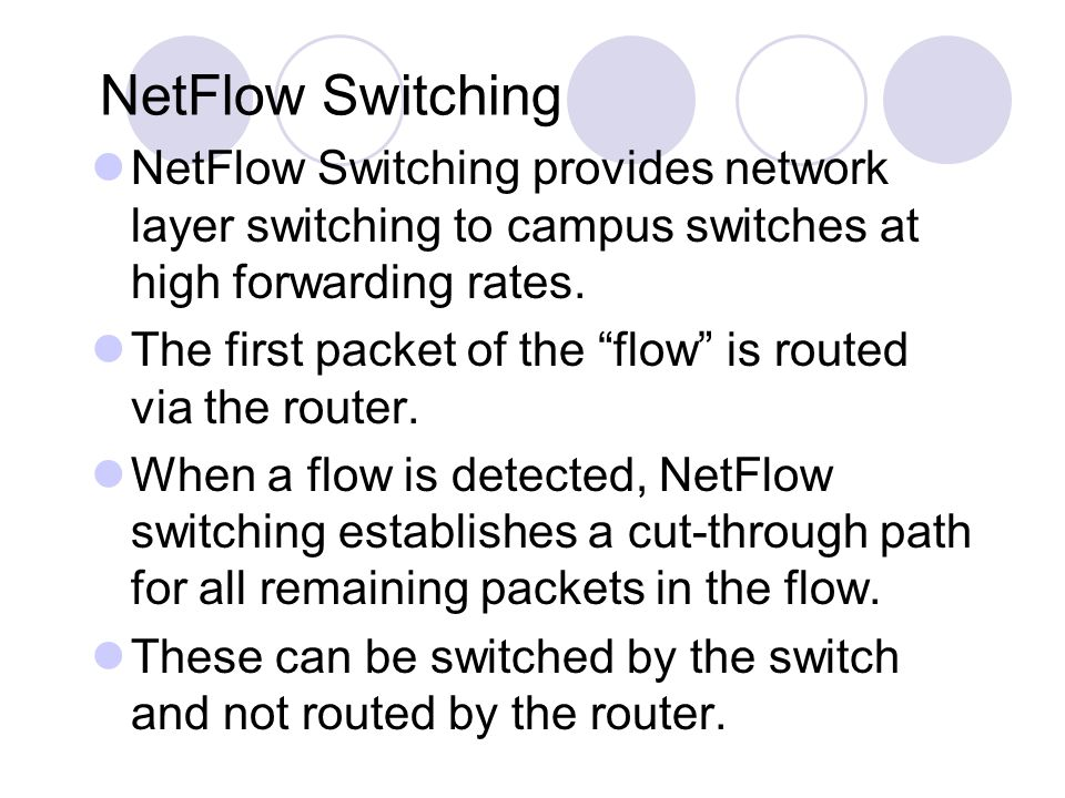 NetFlow Switching NetFlow Switching provides network layer switching to campus switches at high forwarding rates.