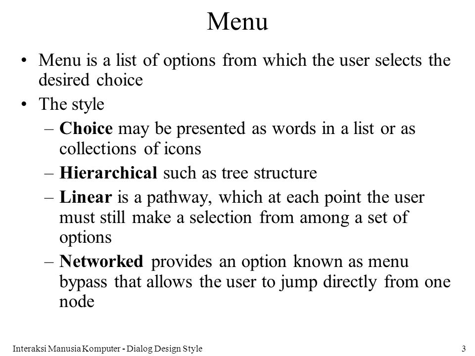 Menu Menu is a list of options from which the user selects the desired choice. The style.