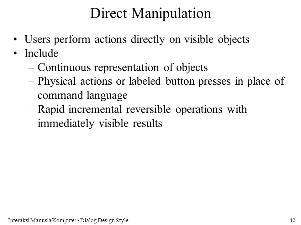 Direct Manipulation Users perform actions directly on visible objects