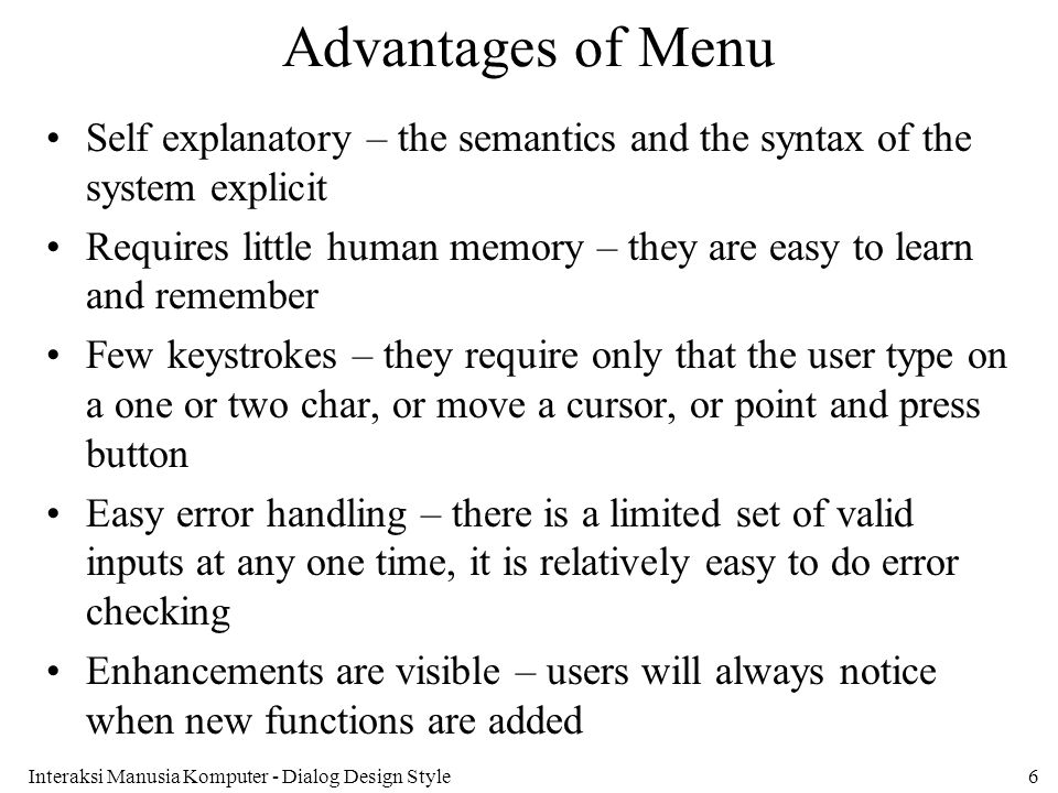 Advantages of Menu Self explanatory – the semantics and the syntax of the system explicit.