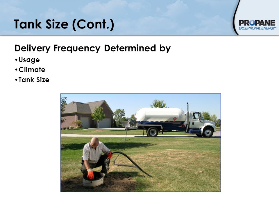Tank Size (Cont.) Delivery Frequency Determined by Usage Climate