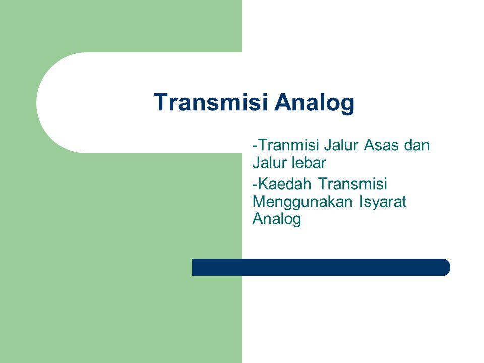 Transmisi Analog -Tranmisi Jalur Asas dan Jalur lebar