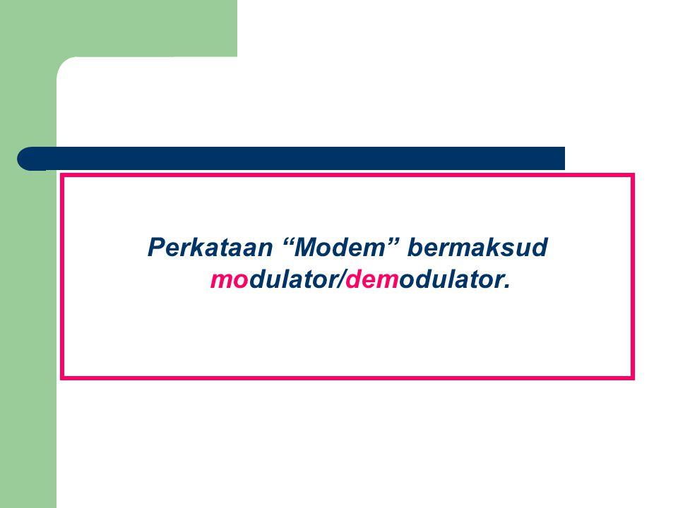 Perkataan Modem bermaksud modulator/demodulator.