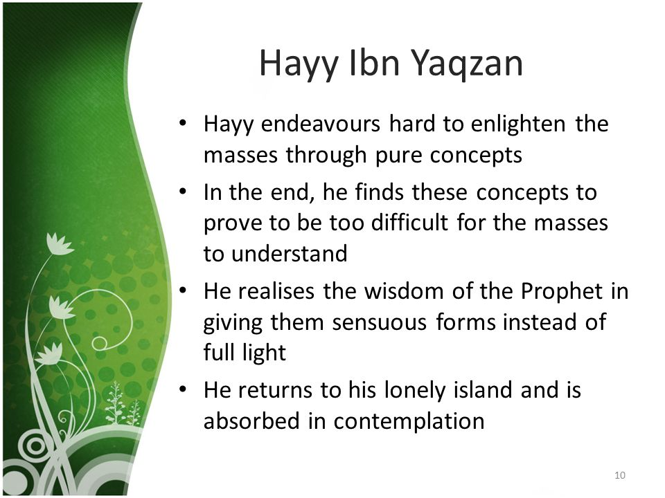 Hayy Ibn Yaqzan Hayy endeavours hard to enlighten the masses through pure concepts.
