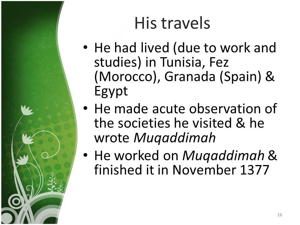 His travels He had lived (due to work and studies) in Tunisia, Fez (Morocco), Granada (Spain) & Egypt.