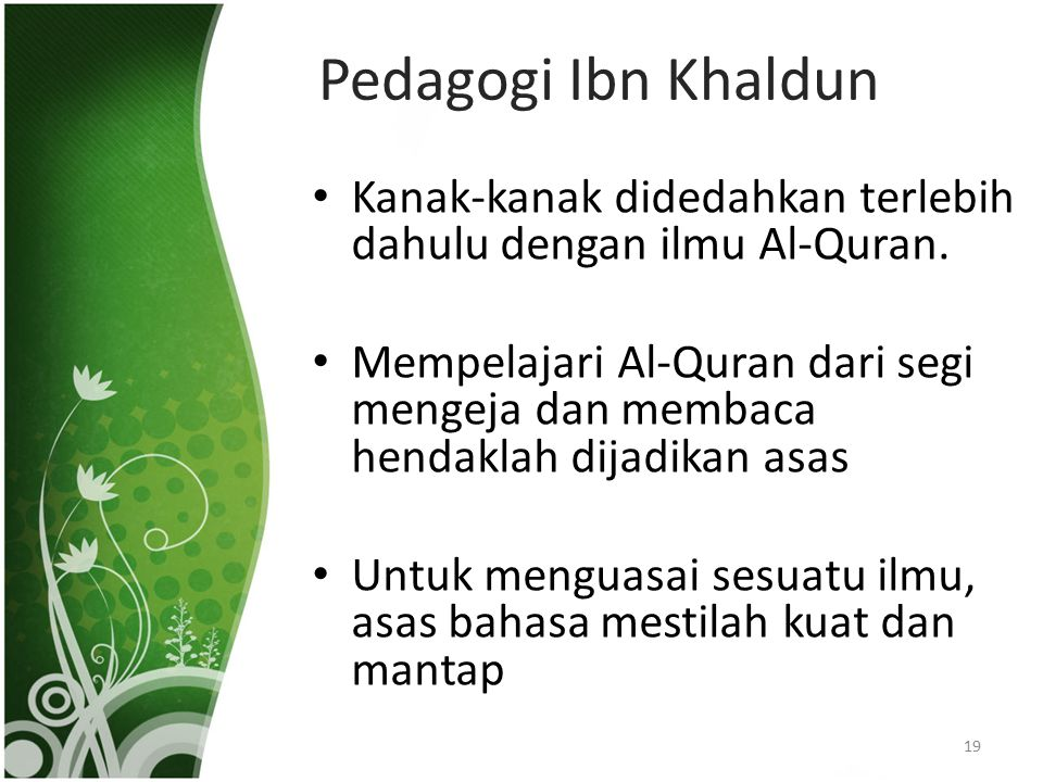 Pedagogi Ibn Khaldun Kanak-kanak didedahkan terlebih dahulu dengan ilmu Al-Quran.