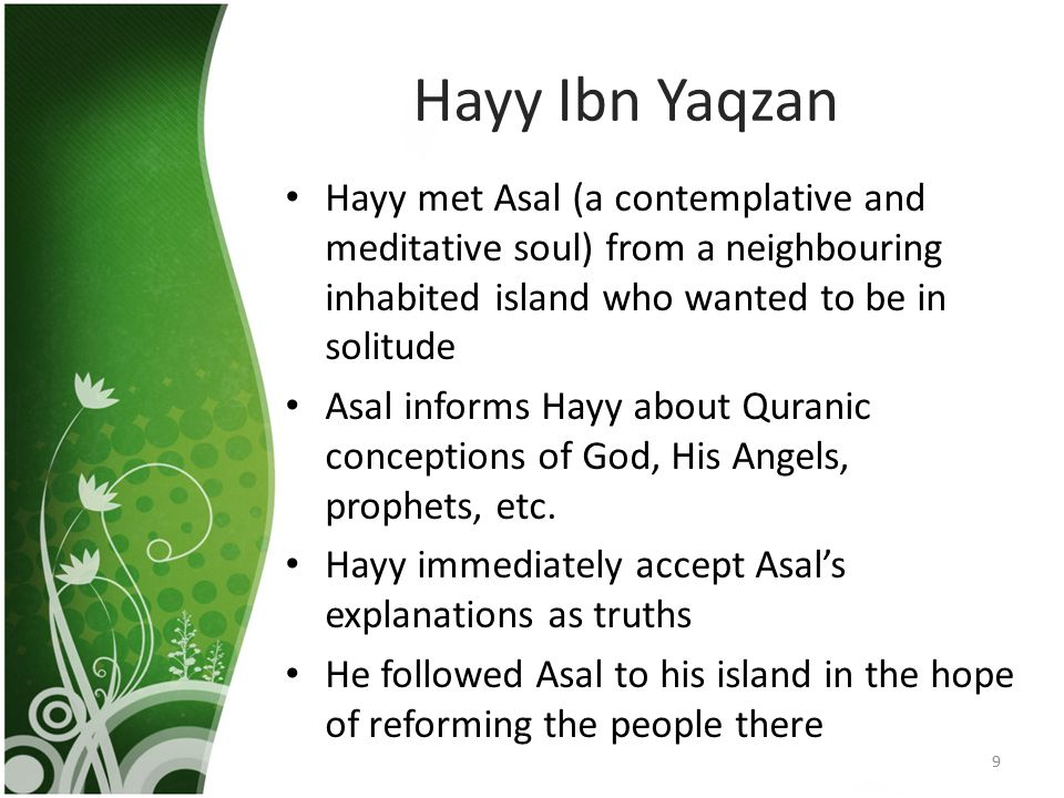 Hayy Ibn Yaqzan Hayy met Asal (a contemplative and meditative soul) from a neighbouring inhabited island who wanted to be in solitude.