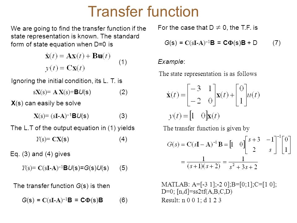 Transfer function We are going to find the transfer function if the state representation is known. The standard form of state equation when D=0 is.