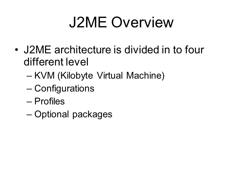 J2ME Overview J2ME architecture is divided in to four different level