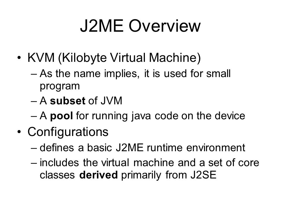 J2ME Overview KVM (Kilobyte Virtual Machine) Configurations