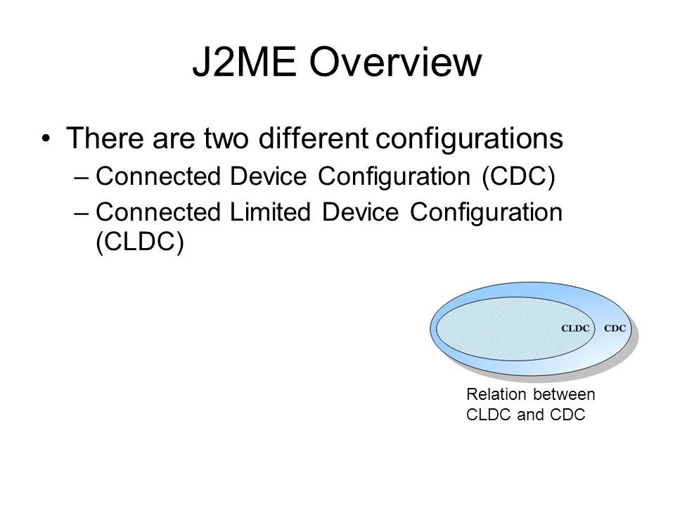J2ME Overview There are two different configurations