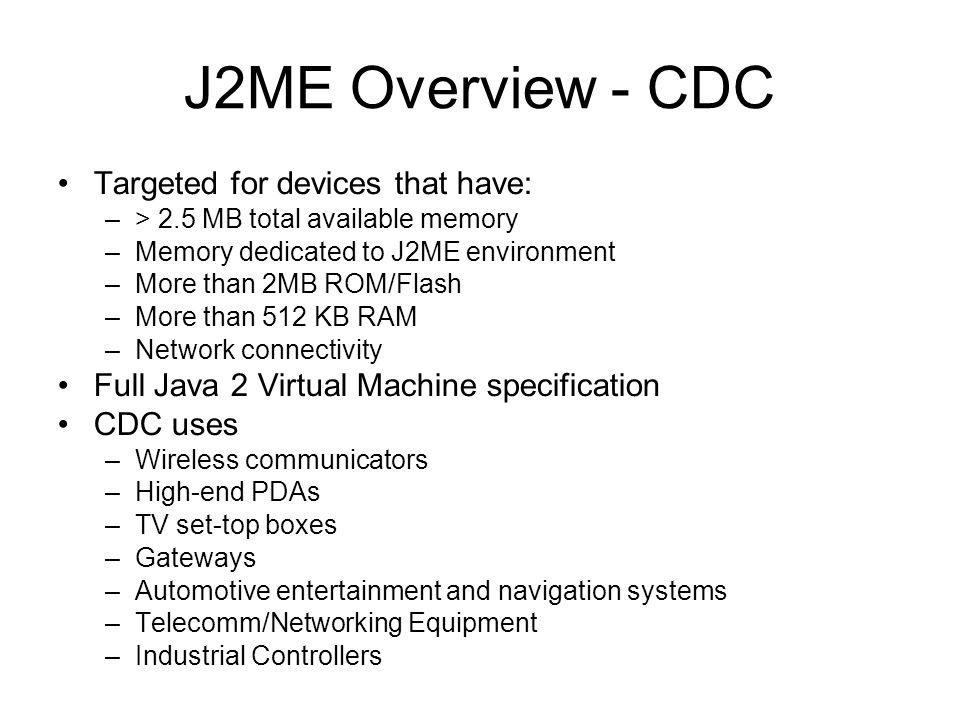 J2ME Overview - CDC Targeted for devices that have: