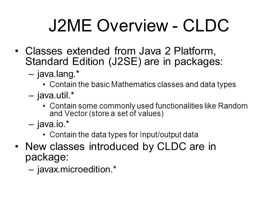 J2ME Overview - CLDC Classes extended from Java 2 Platform, Standard Edition (J2SE) are in packages: