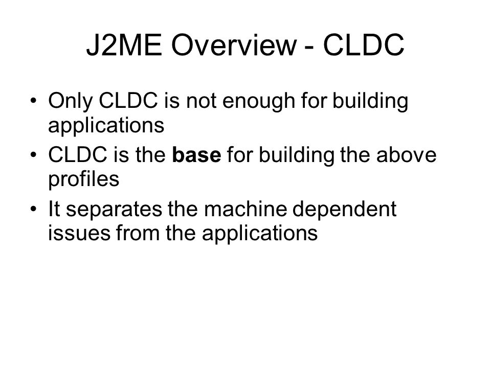J2ME Overview - CLDC Only CLDC is not enough for building applications