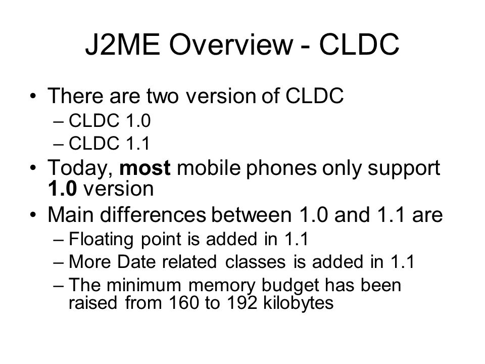 J2ME Overview - CLDC There are two version of CLDC