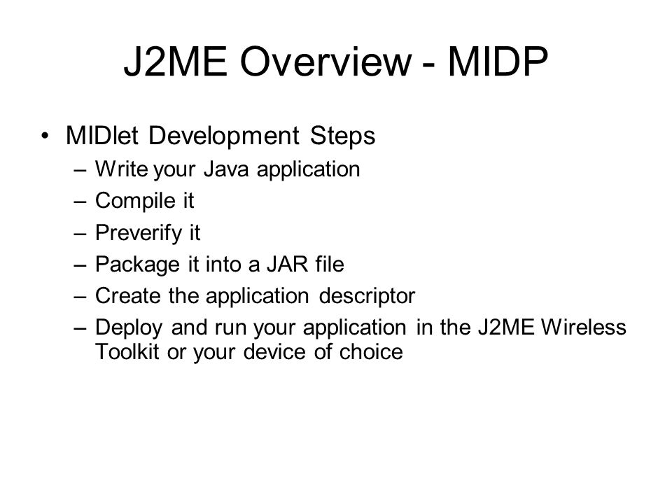 J2ME Overview - MIDP MIDlet Development Steps